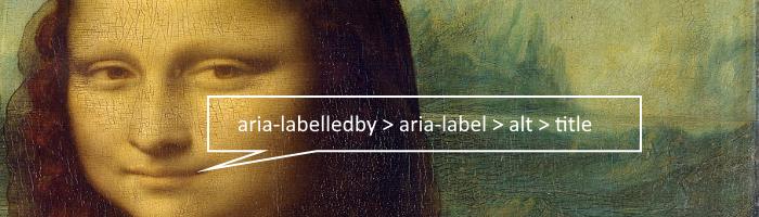Das Gesicht der Mona Lisa mit Sprechblasentext: aria-labelledby > aria-label > alt > title